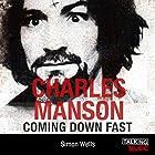 Charles Manson Coming Down Fast: A Chilling Biography Hörbuch von Simon Wells Gesprochen von: Peter Curran
