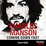 Charles Manson Coming Down Fast: A Chilling Biography | Simon Wells