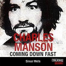 Charles Manson Coming Down Fast: A Chilling Biography | Livre audio Auteur(s) : Simon Wells Narrateur(s) : Peter Curran