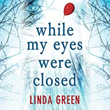 While My Eyes Were Closed Audiobook by Linda Green Narrated by Emma Gregory, Maggie Mash, Gareth Bennett-Ryan