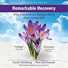 Remarkable Recovery: What Extraordinary Healings Tell Us About Getting Well and Staying Well (       UNABRIDGED) by Marc Ian Barasch, Caryle Hirshberg Narrated by Steve Baker