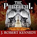 The Protocol: James Acton Thrillers, Book 1 Audiobook by J. Robert Kennedy Narrated by R. C. Bray