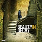 Beauty in Decay: Urbex: The Art of Ur...