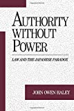 img - for Authority without Power: Law and the Japanese Paradox (Studies on Law and Social Control) book / textbook / text book