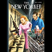 The New Yorker, December 14th 2015 (Ginger Thompson, Ariel Levy, Malcolm Gladwell) Periodical by Ginger Thompson, Ariel Levy, Malcolm Gladwell Narrated by Todd Mundt