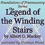 The Legend of the Winding Stairs: Foundations of Freemasonry Series | Albert G. Mackey