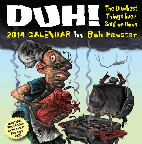 Duh! 2014 Day-to-Day Calendar: The Dumbest Things Ever Said or Done