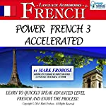 Power French 3 Accelerated: 8 Hours of Intensive Advanced Audio French Instruction (English and French Edition) | Mark Frobose