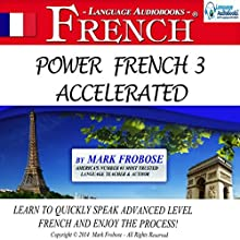 Power French 3 Accelerated: 8 Hours of Intensive Advanced Audio French Instruction (English and French Edition)  by Mark Frobose Narrated by Mark Frobose