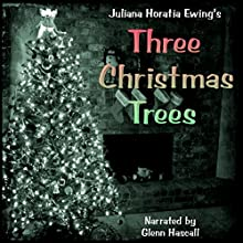 Three Christmas Trees (       UNABRIDGED) by Juliana Horatia Ewing Narrated by Glenn Hascall