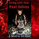 Living with Your Past Selves: Spell Weaver, Book 1 Audiobook by Bill Hiatt Narrated by Matthew E. Brown