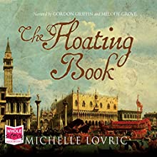 The Floating Book (       UNABRIDGED) by Michelle Lovric Narrated by Gordon Griffin, Melody Grove, Saul Reichlin