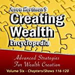 Creating Wealth Encyclopedia Volume 6: Chapters/Shows 116-120 | Jason Hartman