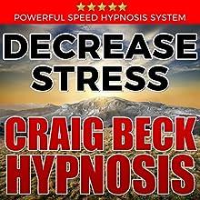 Decrease Stress: Craig Beck Hypnosis Speech by Craig Beck Narrated by Craig Beck