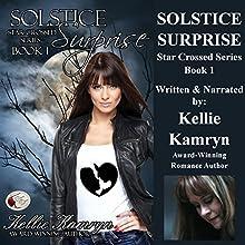 Solstice Surprise: Starcrossed Series, Book 1 (       UNABRIDGED) by Kellie Kamryn Narrated by Kellie Kamryn