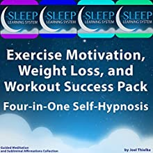 Exercise Motivation, Weight Loss, and Workout Success Pack - Four in One Self-Hypnosis, Guided Meditation, and Subliminal Affirmations Collection: The Sleep Learning System Speech by Joel Thielke Narrated by Joel Thielke
