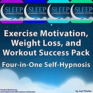 Exercise Motivation, Weight Loss, and Workout Success Pack - Four in One Self-Hypnosis, Guided Meditation, and Subliminal Affirmations Collection Speech