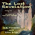 The Lost Revelation: The Diary of Mary Bliss Parsons, Volume 2 (       UNABRIDGED) by DH Parsons Narrated by Andrew L. Barnes