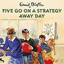 Five Go on a Strategy Away Day Audiobook by Bruno Vincent Narrated by Bruno Vincent