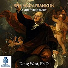 Benjamin Franklin - A Short Biography: 30 Minute Book, Series 4 (       UNABRIDGED) by Doug West Narrated by Gregory Diehl