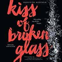 Kiss of Broken Glass (       UNABRIDGED) by Madeleine Kuderick Narrated by Katie Schorr