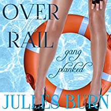 Over the Rail: Gang Planked: Gisele's Folly: Sea Adventure Erotic Romance (       UNABRIDGED) by Julles Burn Narrated by Audrey Lusk