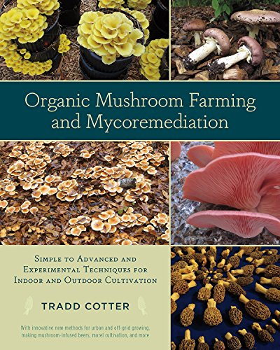 Download Organic Mushroom Farming and Mycoremediation: Simple to Advanced and Experimental Techniques for Indoor and Outdoor Cultivation