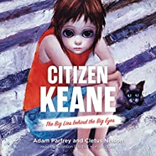 Citizen Keane: The Big Lies Behind the Big Eyes (       UNABRIDGED) by Adam Parfrey, Cletus Nelson Narrated by Bronson Pinchot