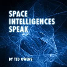 Space Intelligences Speak (       UNABRIDGED) by Ted Owens Narrated by Steve White