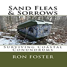 Sand Fleas & Sorrows: Surviving Coastal Conundrums (Aftermath Survivival) Audiobook by Ron Foster Narrated by James P. Henley Jr.