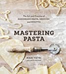 Mastering Pasta: The Art and Practice...