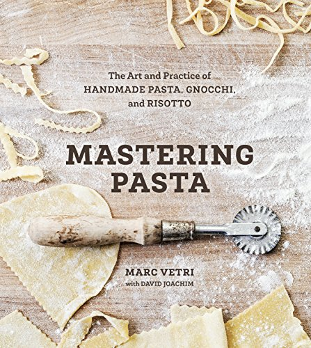 Download Mastering Pasta: The Art and Practice of Handmade Pasta, Gnocchi, and Risotto