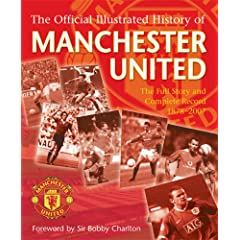 The Official Illustrated History of Manchester United: The Full Story and Complete Record 1878-2007 (Football)