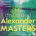 A Life Discarded: 148 Diaries Found in a Skip Hörbuch von Alexander Masters Gesprochen von: Alexander Masters