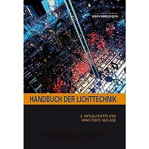 Handbuch der Lichttechnik: Formeln, Tabellen und Praxiswissen: Know-How für Film, Fernsehen, Theate