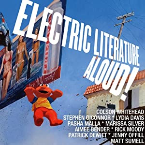 Electric Literature Aloud!: 10 Short Stories from America's Best Writers | [Colson Whitehead, Lydia Davis, Rick Moody, Aimee Bender, Patrick deWitt, T Cooper, Stephen O'Connor]