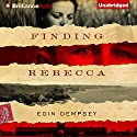 Finding Rebecca (       UNABRIDGED) by Eoin Dempsey Narrated by Napoleon Ryan