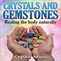 Crystals and Gemstones: Healing the Body Naturally Audiobook by Crystal Muss Narrated by Jessica Geffen
