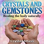 Crystals and Gemstones: Healing the Body Naturally | Crystal Muss
