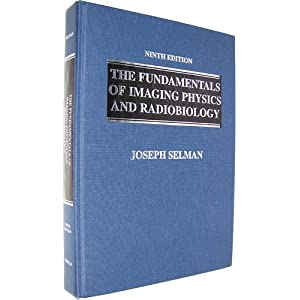 The Fundamentals of Imaging Physics and Radiobiology: For the Radiologic Technologist