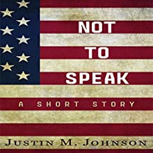 Not to Speak: A Short Story Audiobook by Justin M Johnson Narrated by Tom Jordan