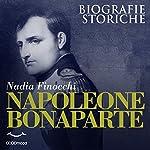 Napoleone Bonaparte: Biografie storiche | Nadia Finocchi