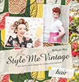 Style Me Vintage: Hair: Easy Step-by-Step Techniques for Creating Classic Hairstyles [Hardcover] by Belinda Hay