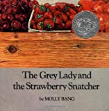 The Grey Lady and the Strawberry Snatcher (0027081400) by Bang, Molly