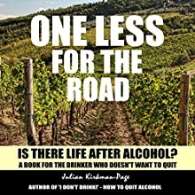 One Less for the Road: Is There Life After Alcohol? Audiobook by Julian Kirkman-Page Narrated by Jim Cassidy
