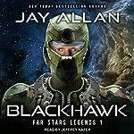 Blackhawk: Far Stars Legends Series, Book 1 | Jay Allan