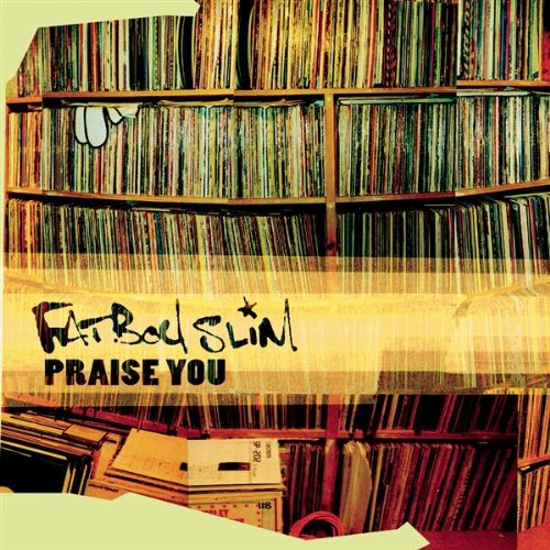 Fatboy Slim - Praise You [Single] - Zortam Music