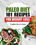 Paleo Diet: 101 Recipes For Weight Loss (Timothy Pyke's Top Recipes for Rapid Weight Loss, Good Nutrition and Healthy Living)