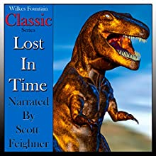 Classic Series: Lost in Time, Volume 1 (       UNABRIDGED) by Mr. Wilkes Fountain Narrated by Scott F. Feighner