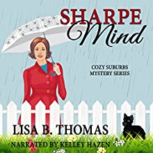 Sharpe Mind: Cozy Suburbs Mystery Series, Book 3 Audiobook by Lisa B. Thomas Narrated by Kelley Hazen